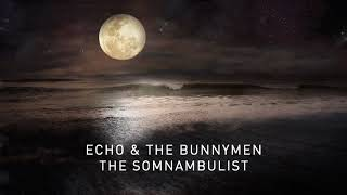 Echo & The Bunnymen - The Somnambulist (Official Audio)