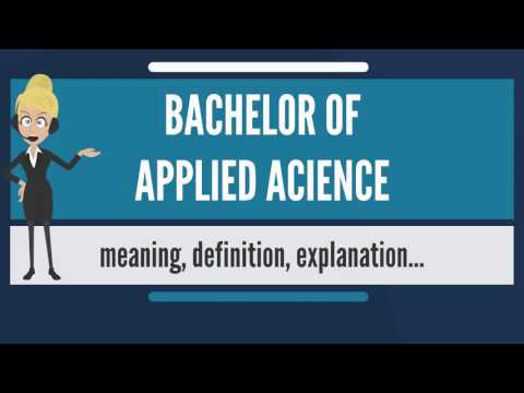 What is BACHELOR OF APPLIED SCIENCE? What does BACHELOR OF APPLIED SCIENCE mean?