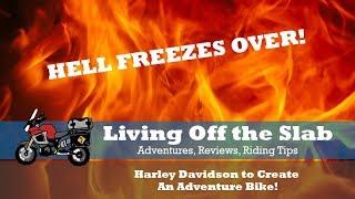Hell Has Frozen Over! Harley is Building an Adventure Bike!