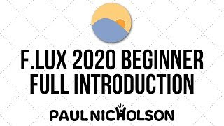 Introduction To F.LUX 2020 Beginner Tutorial JustGetFlux.com