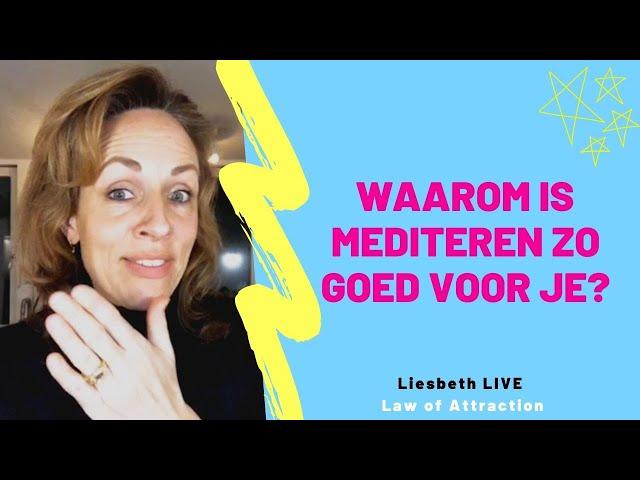 Waarom is mediteren zo goed voor je? | Liesbeth LIVE Law of Attraction afl 30