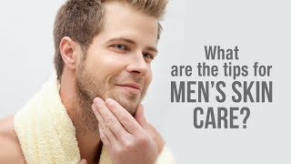 what are the tips for men's skin care ?