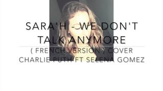 WE DON'T TALK ANYMORE  ( FRENCH VERSION ) Charlie Puth ft. Selena Gomez ( Sara'h Cover )