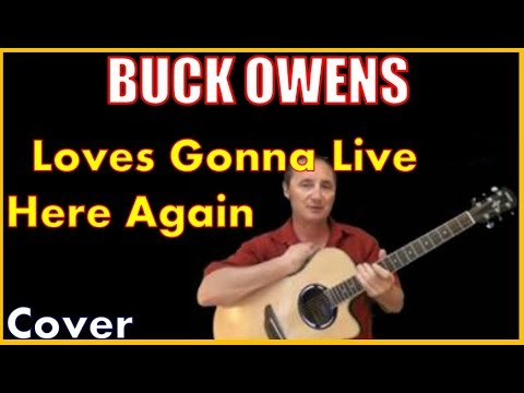 Loves Gonna Live Here Again Chords And Cover Buck Owens