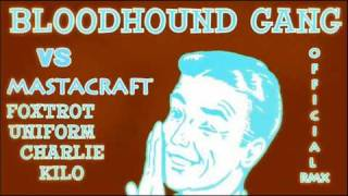 Bloodhoung Gang- Foxtrot Uniform Charlie Kilo (Mastacraft RMX)
