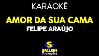 Baixar Felipe Araújo - Amor da sua cama (KARAOKÊ VERSION)