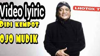 Gambar cover DIDI KEMPOT - OJO MUDIK (OFFICIAL VIDEO LYIRIC) by lhotox tv