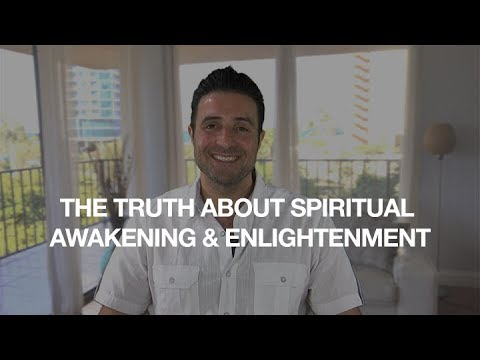 THE TRUTH ABOUT SPIRITUAL AWAKENING AND ENLIGHTENMENT