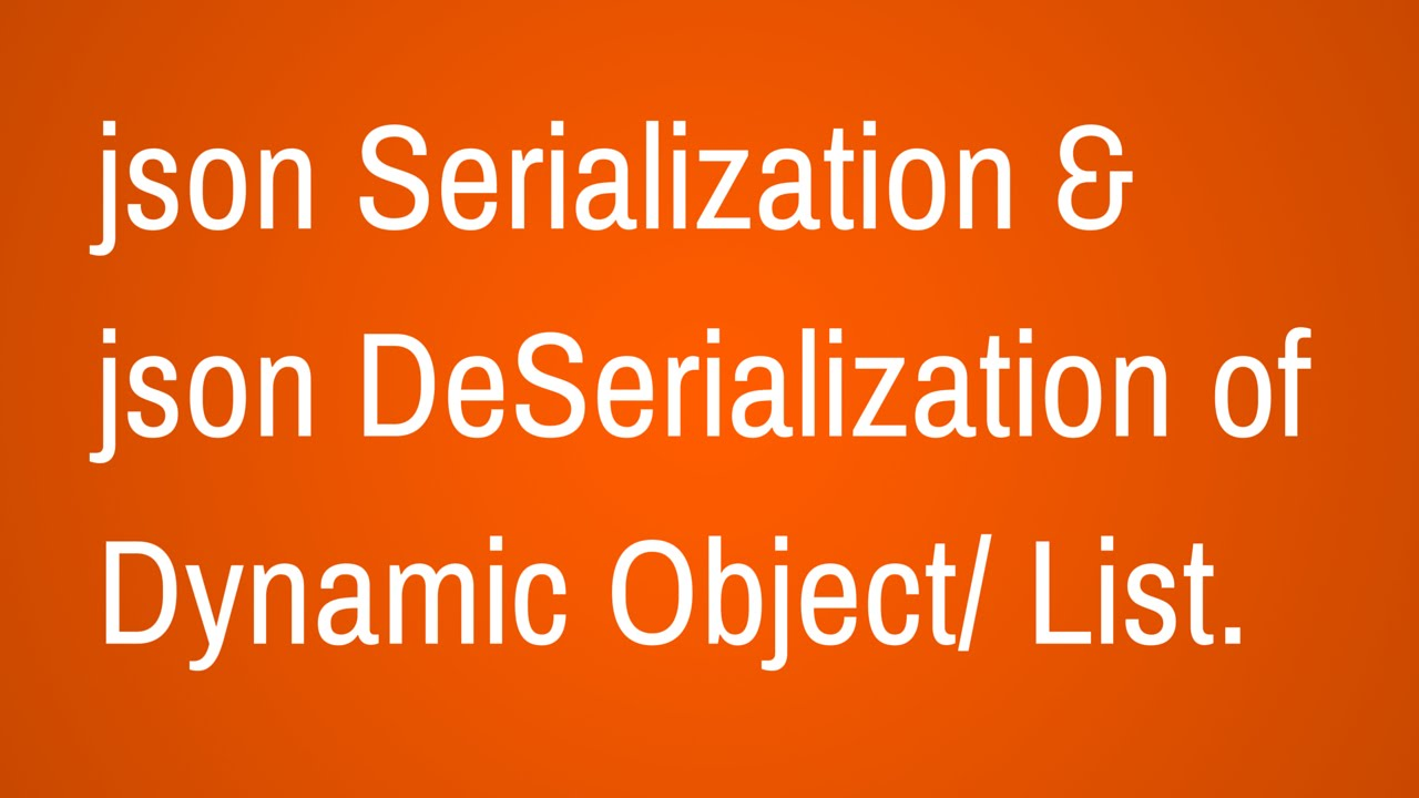 Json Serialization and DeSerialization of Dynamic Objects