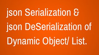 Json Serialization and DeSerialization of Dynamic Objects thumbnail
