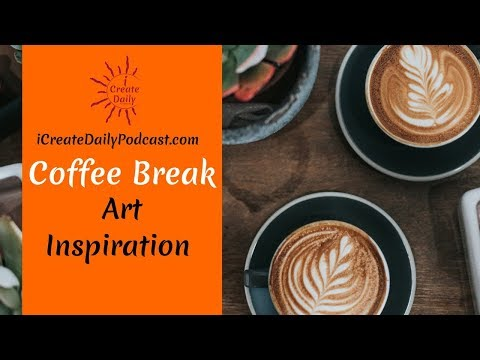 Episode 38: Art Inspiration - Coffee Break