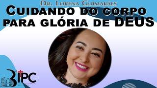 Cuidando do corpo para glória de DEUS - Dr. Lorena Guimarães