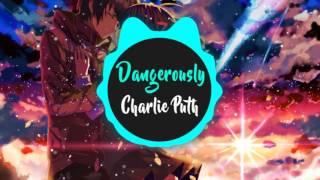 ♫Nightcore♫ Charlie Puth - Dangerously
