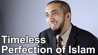 Timeless Perfection of Islam - Nouman Ali Khan - Quran Weekly