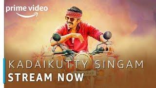 Kadaikutty Singam | Karthi, Sayyeshaa | Tamil Movie | Stream Now | Amazon Prime Video