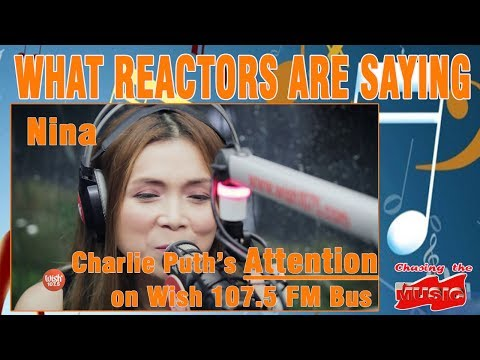"Reactors Reactions: Nina covers ""Attention"" (Charlie Puth) LIVE on Wish 107.5 Bus"