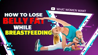 How to Lose Belly Fat While Breastfeeding | How to Weight Loss After Pregnancy