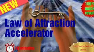 Law of attraction accelerator in 10 minutes.(Extremely Powerful)