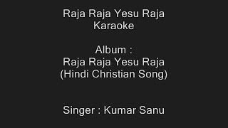 Raja Raja Yesu Raja - Karaoke - Kumar Sanu - Hindi Christian Song