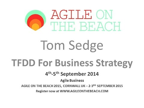 tom-sedge---tfdd-for-business-strategy:-developing-agile-business---agile-on-the-beach