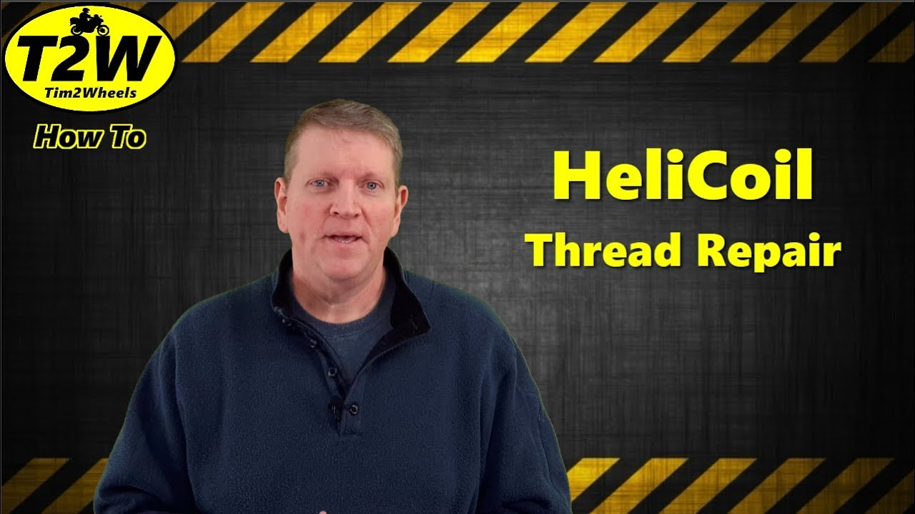 T2W How To: HeliCoil Thread Repair