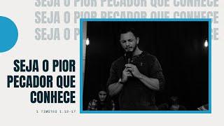Seja o pior pecador que você conhece - Pr. Thiago Candonga