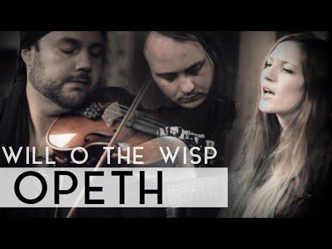 Opeth  Will O The Wisp Fleesh Version feat Gabriel Carvalho