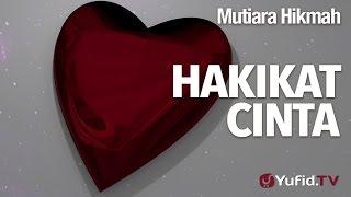 Mutiara Hikmah: Hakikat Cinta - Ustadz Dr. Syafiq Riza Basalamah, M.A.