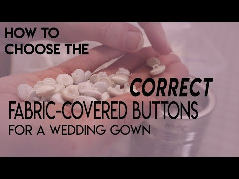 How to Choose the Correct Fabric Covered Buttons for a Wedding Gown