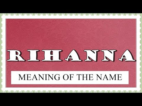 MEANING OF THE NAME RIHANNA, FUN FACTS, HOROSCOPE