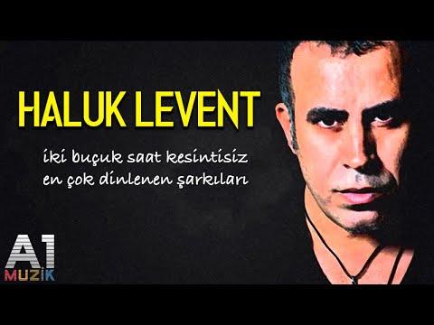 Haluk Levent - En çok dinlenen şarkıları (2 buçuk saat)