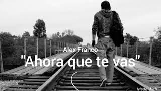Alex Franco (Ahora que te vas)