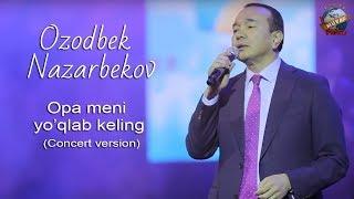 Ozodbek Nazarbekov - Opa meni yo'qlab keling (Concert version) 2020