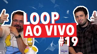 LOOP AO VIVO #19!
