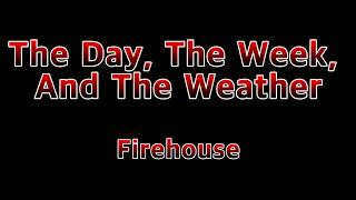The Day, The Week, and The Weather - Firehouse(Lyrics) YouTube Videos
