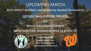 Boys Varsity Baseball: George Washington Trojans VS Morris Educational Campus (Monroe Tournament)