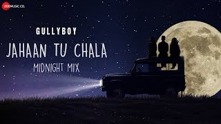 Jahaan Tu Chala - Midnight Mix | Jasleen Royal | Gully Boy