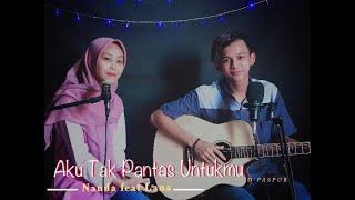 Aku Tak Pantas Untukmu - D'paspor Cover(Nanda feat Lana)