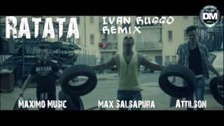 Attilson & Maximo Music ft. Max Salsapura - Ratata (Ivan Russo Remix)