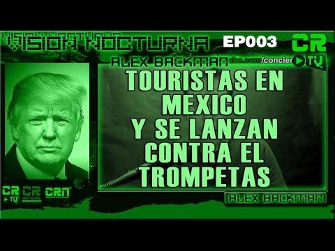 'TOURISTAS' EN MEXICO - SE LANZAN CONTRA EL TROMPETAS!  - VISION NOCTURNA EP 003 ALEX BACKMAN