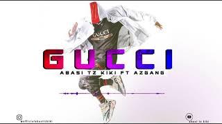 """Gambar cover Abasi Tz kiki -ft- AzGang""""""""GUCCI""""""""(official audio)"""