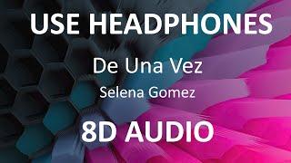 Selena Gomez - De Una Vez ( 8D Audio / Letra ) 🎧