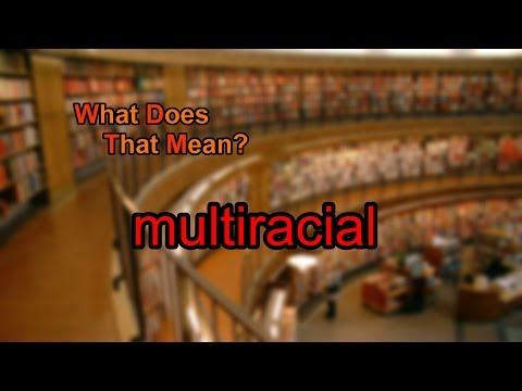 What does multiracial mean?