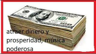 atraer dinero y prosperidad, música poderosa