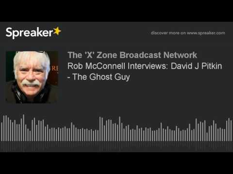 Rob McConnell Interviews: David J Pitkin - The Ghost Guy