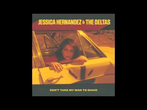 Jessica Hernandez & The Deltas - Don't Take My Man To Idaho (Official Audio)
