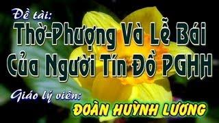 Đề tài: Thờ Phượng Và Lễ Bái Của Ngời Tín Đồ PGHH- GLV: Đoàn Huỳnh Lương: