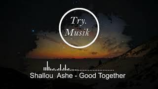 Shallou Ashe - Good Together [1Hour]