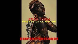 Eriku Clan - Pretty Gyal Whine (Aka Aka)