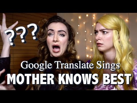 "Google Translate Sings: ""Mother Knows Best"" from Tangled"